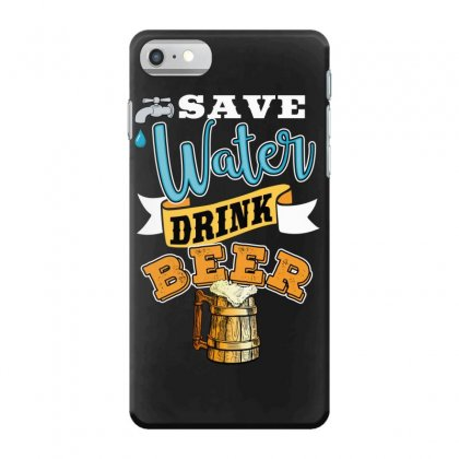 Save Water Drink Beer Iphone 7 Case Designed By Wizarts