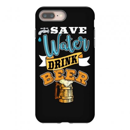 Save Water Drink Beer Iphone 8 Plus Case Designed By Wizarts