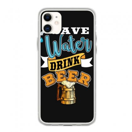 Save Water Drink Beer Iphone 11 Case Designed By Wizarts