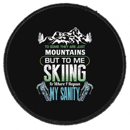 To Some They Are Just Mountains But To Me Skiing Round Patch Designed By Wizarts