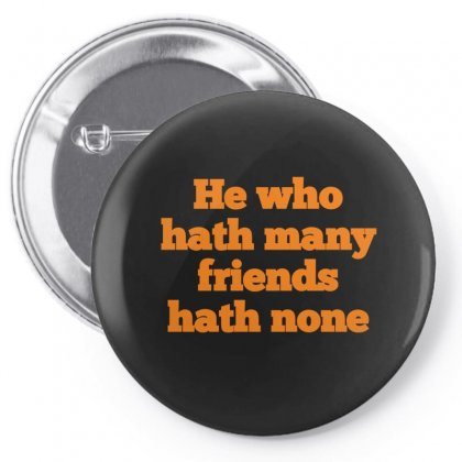Words He Who Hath Many Friends Hath None Pin-back Button Designed By Jack14