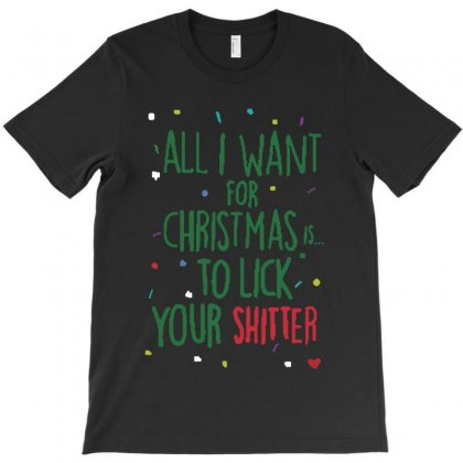 All I Want For Christmas Is To Lick Your Shitter T-shirt Designed By Sephia