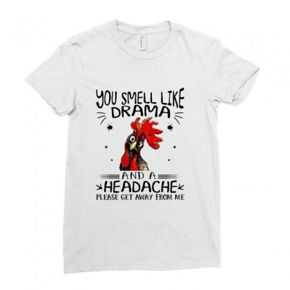 Chicken You Smell Like Drama And A Headache Please Get Away From Me Ladies Fitted T-shirt Designed By Hoainv