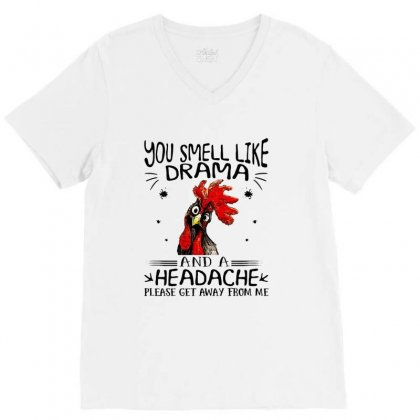 Chicken You Smell Like Drama And A Headache Please Get Away From Me V-neck Tee Designed By Hoainv