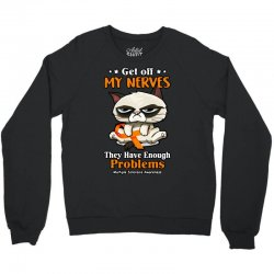 grumpy get off my nerves they have enough problems multiple sclerosis Crewneck Sweatshirt | Artistshot