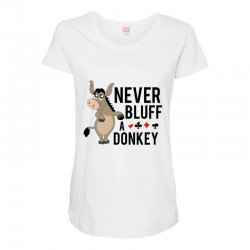 Never bluff a donkey Maternity Scoop Neck T-shirt | Artistshot