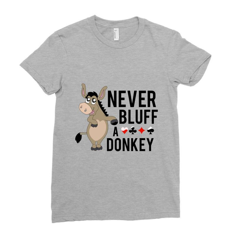 Never Bluff A Donkey Ladies Fitted T-shirt | Artistshot