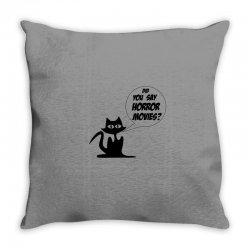 Did you say horror movies Throw Pillow | Artistshot