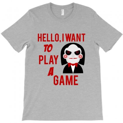 Hello, I Want To Play A Game T-shirt Designed By Cypryanus