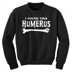 i found this humerus Youth Sweatshirt | Artistshot