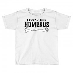 i found this humerus Toddler T-shirt | Artistshot