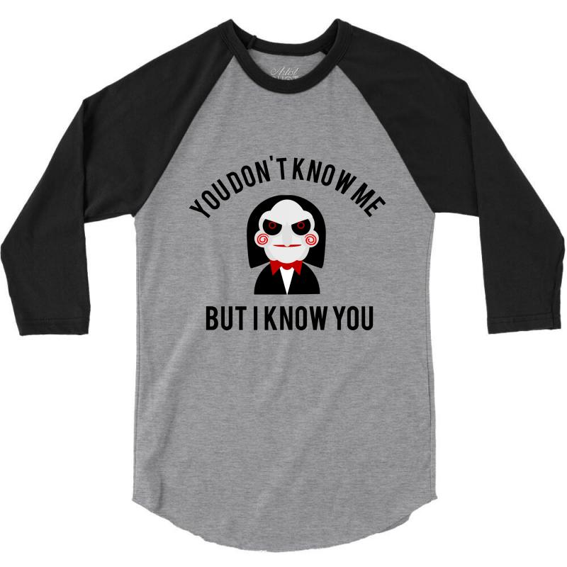 You Don't Know Me, But I Know You 3/4 Sleeve Shirt | Artistshot