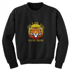 just a girl who loves tigers animal lover Youth Sweatshirt   Artistshot