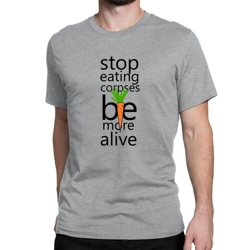 Stop Eating Corpses Be More Alive Classic T-shirt | Artistshot