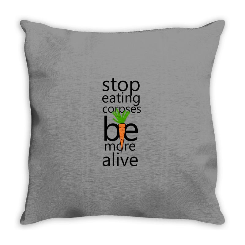 Stop Eating Corpses Be More Alive Throw Pillow | Artistshot