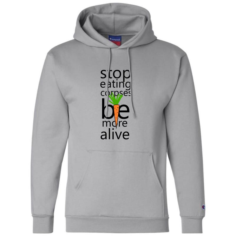 Stop Eating Corpses Be More Alive Champion Hoodie | Artistshot