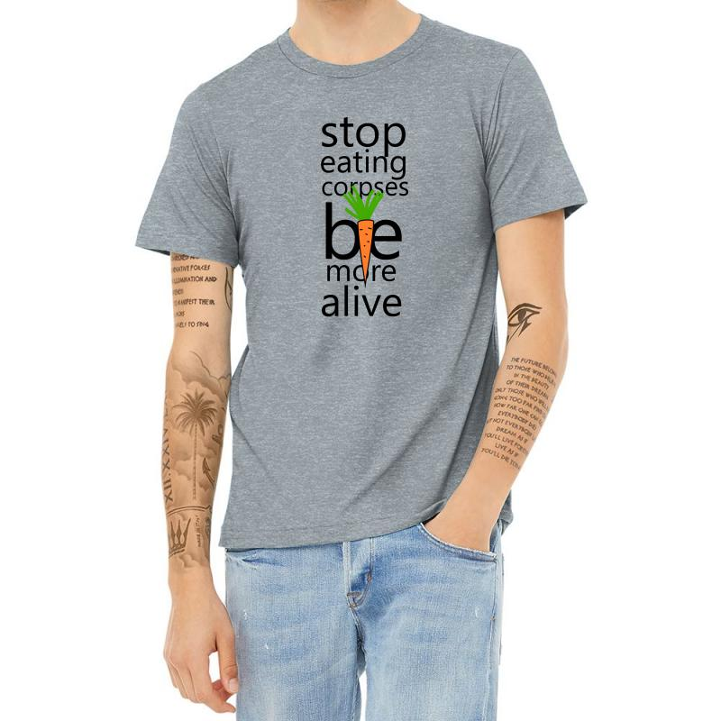 Stop Eating Corpses Be More Alive Heather T-shirt   Artistshot