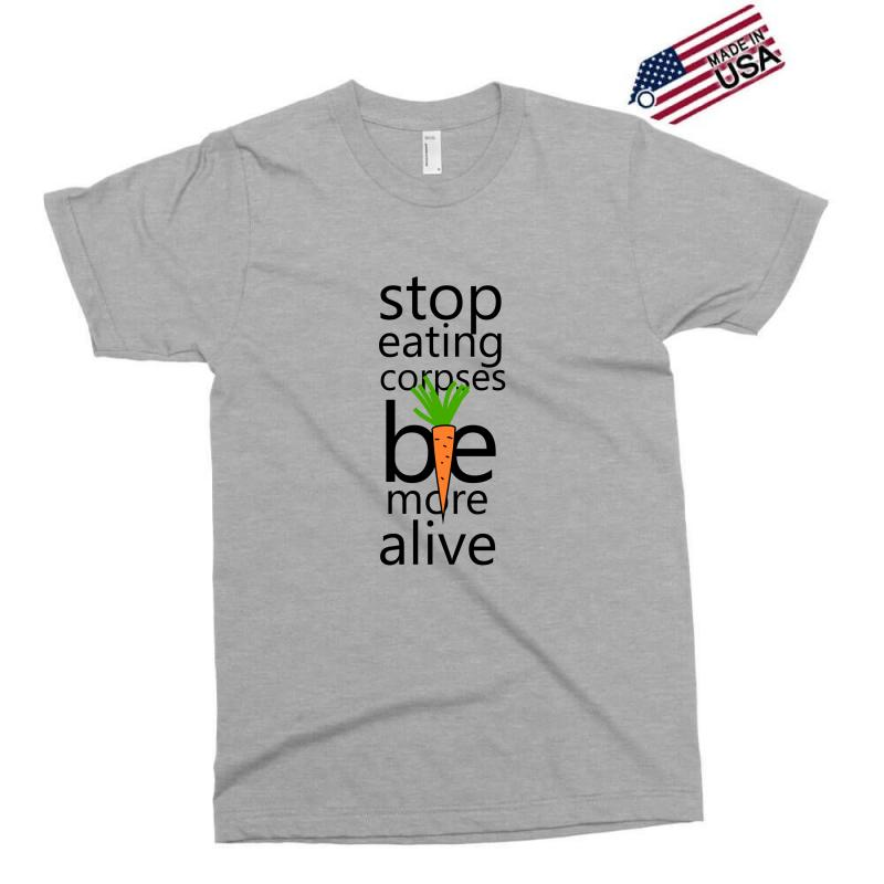 Stop Eating Corpses Be More Alive Exclusive T-shirt | Artistshot