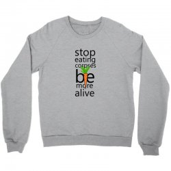 Stop eating corpses be more alive Crewneck Sweatshirt | Artistshot