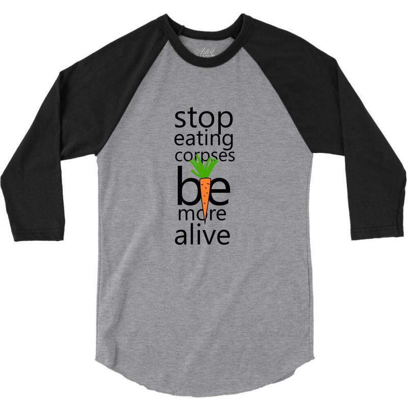Stop Eating Corpses Be More Alive 3/4 Sleeve Shirt | Artistshot