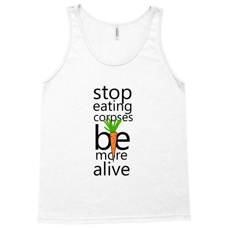 Stop Eating Corpses Be More Alive Tank Top   Artistshot