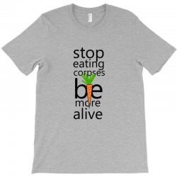 Stop eating corpses be more alive T-Shirt | Artistshot