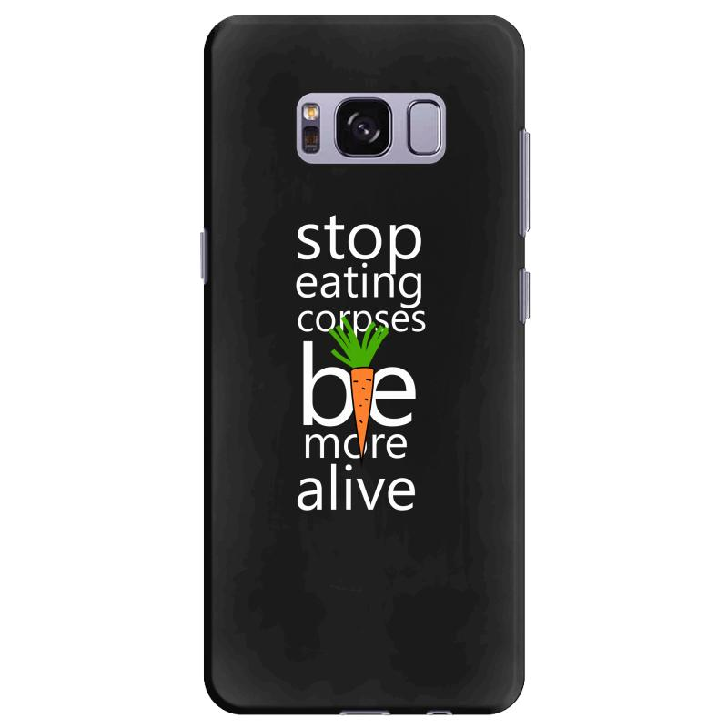 Stop Eating Corpses Be More Alive Samsung Galaxy S8 Plus Case | Artistshot