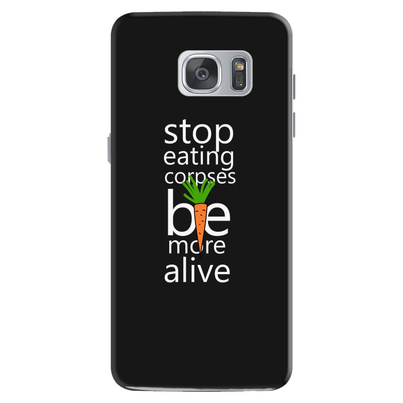 Stop Eating Corpses Be More Alive Samsung Galaxy S7 Case | Artistshot