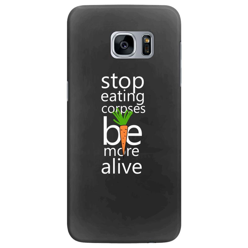 Stop Eating Corpses Be More Alive Samsung Galaxy S7 Edge Case | Artistshot
