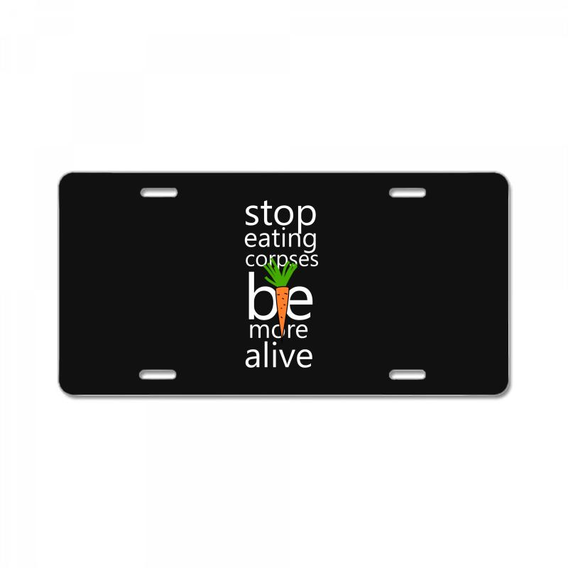 Stop Eating Corpses Be More Alive License Plate | Artistshot