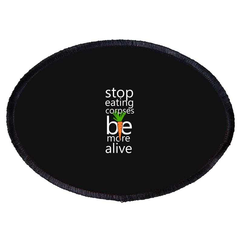 Stop Eating Corpses Be More Alive Oval Patch | Artistshot
