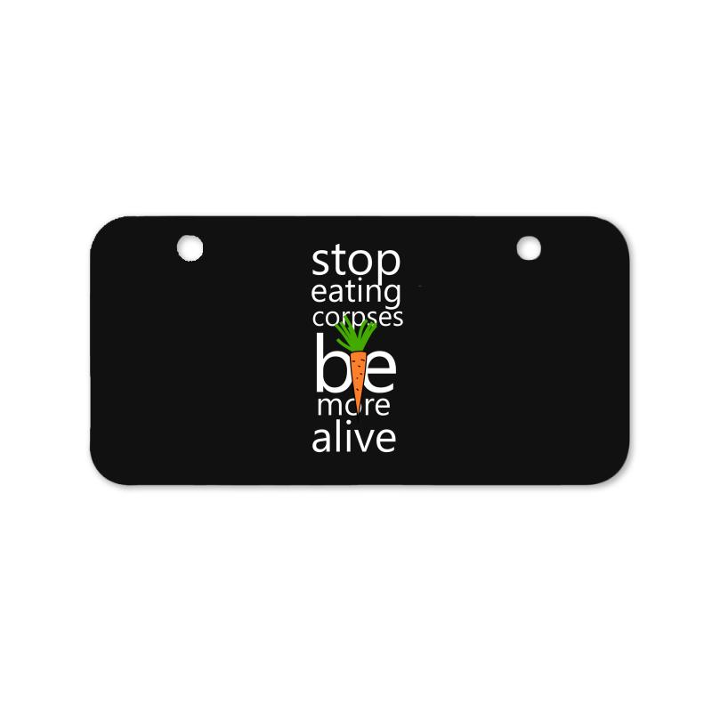 Stop Eating Corpses Be More Alive Bicycle License Plate | Artistshot