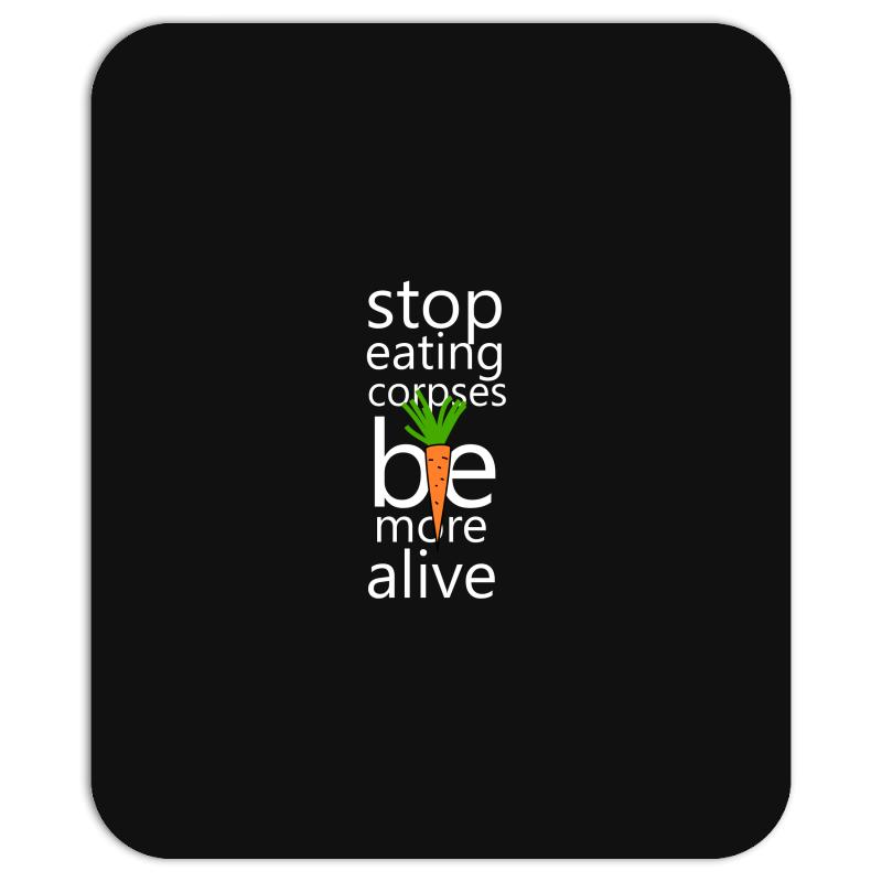 Stop Eating Corpses Be More Alive Mousepad | Artistshot