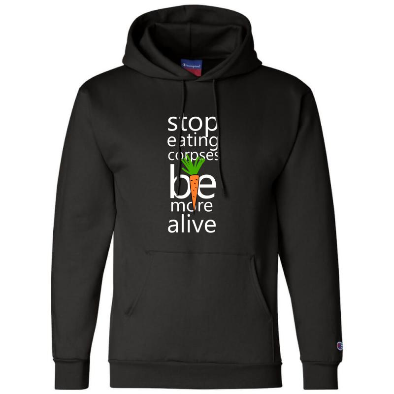 Stop Eating Corpses Be More Alive Champion Hoodie   Artistshot