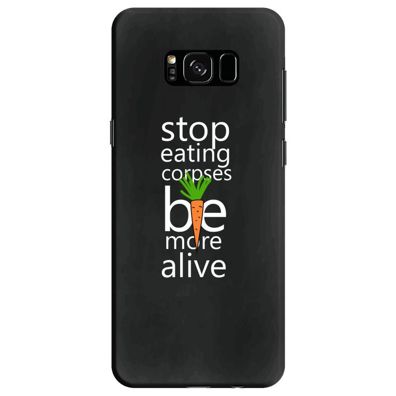 Stop Eating Corpses Be More Alive Samsung Galaxy S8 Case | Artistshot
