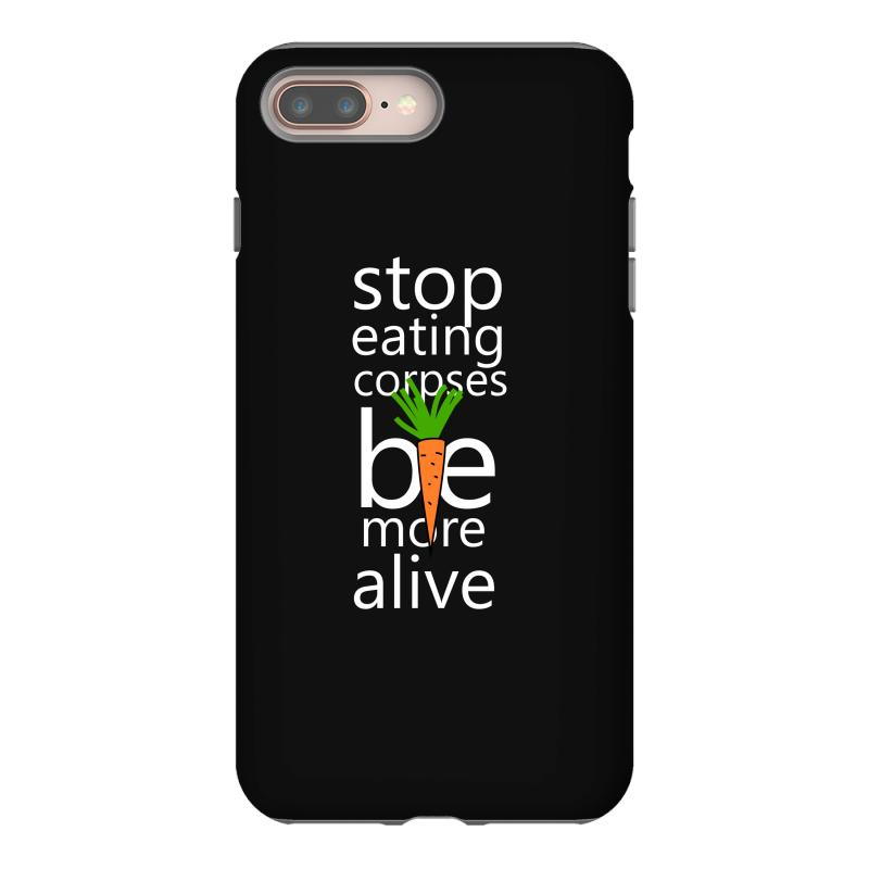 Stop Eating Corpses Be More Alive Iphone 8 Plus Case   Artistshot