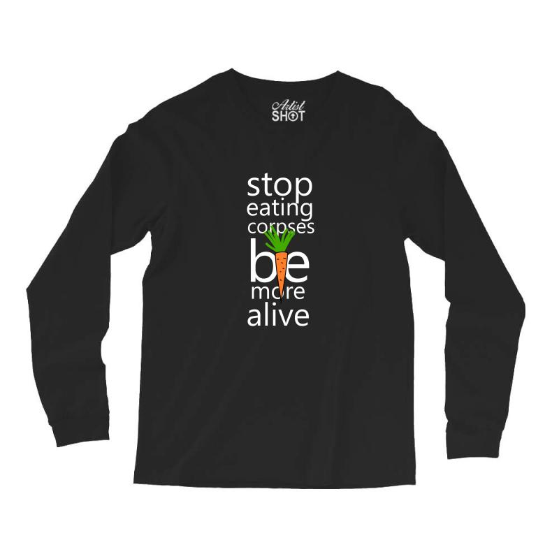 Stop Eating Corpses Be More Alive Long Sleeve Shirts | Artistshot