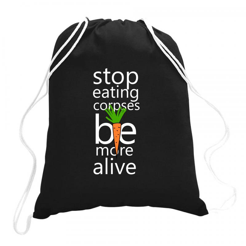 Stop Eating Corpses Be More Alive Drawstring Bags | Artistshot