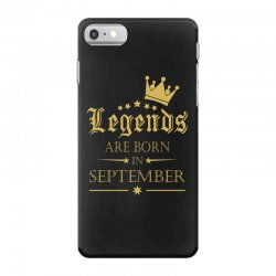LEGENDS BORN IN SEPTEMBER iPhone 7 Case | Artistshot