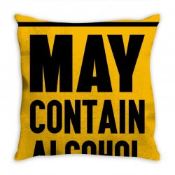 MAY CONTAIN ALCOHOL Throw Pillow | Artistshot