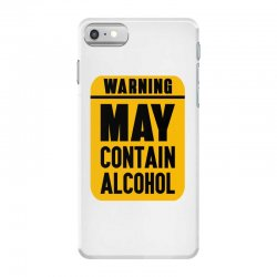 MAY CONTAIN ALCOHOL iPhone 7 Case | Artistshot