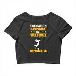 volleyball education is im portant Crop Top | Artistshot