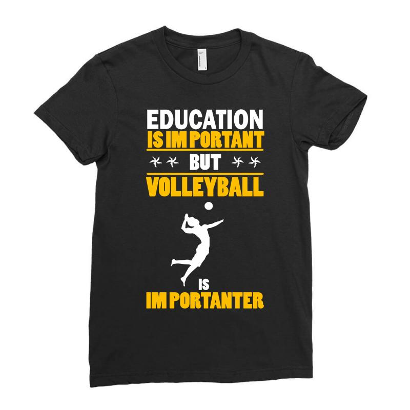 Volleyball Education Is Im Portant Ladies Fitted T-shirt | Artistshot