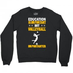 volleyball education is im portant Crewneck Sweatshirt | Artistshot