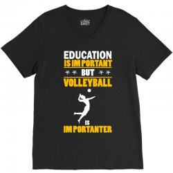 volleyball education is im portant V-Neck Tee | Artistshot