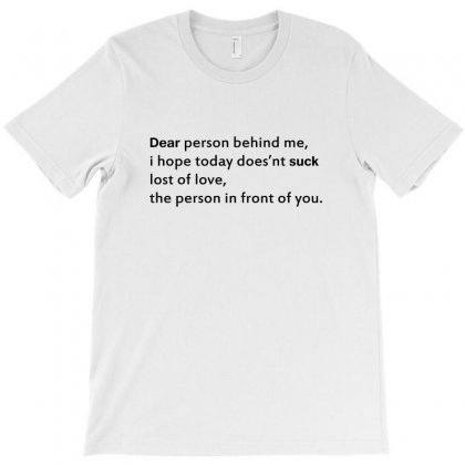 Dear Person Behind Me Quotes T-shirt Designed By Jetstar99