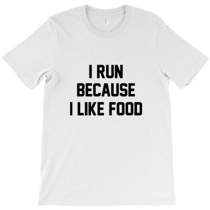 I Run Because I Like Food T-shirt Designed By Wd650