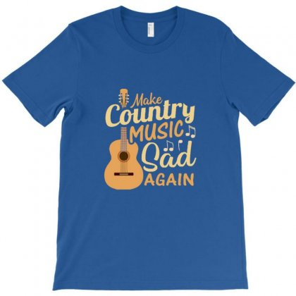 Make Country Music Sad Again T-shirt Designed By Wd650