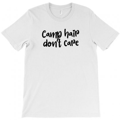 Camp Hair Don't Care T-shirt Designed By Thebestisback