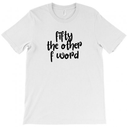 Fifty The Other F Word T-shirt Designed By Thebestisback